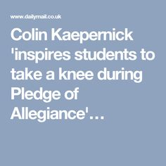 Colin Kaepernick 'inspires students to take a knee during Pledge of Allegiance'…