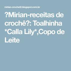ஜMirian-receitas de crochêஜ: Toalhinha *Calla Lily*,Copo de Leite