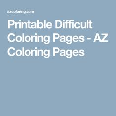Printable Difficult Coloring Pages - AZ Coloring Pages