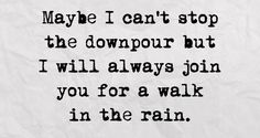 I can't stop the downpour, but I'll always join you for a walk in the rain ~ Words Quotes, Wise Words, Me Quotes, Motivational Quotes, Sayings, Fiance Quotes, Positive Quotes, Rain Quotes, Amazing Inspirational Quotes