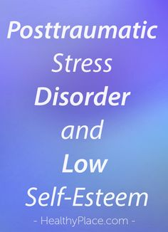 Posttraumatic Stress Disorder (PTSD) and Low Self-Esteem Self Esteem Quotes, Low Self Esteem, What Is Ptsd, Complex Ptsd, Stress Disorders, Post Traumatic, Power Of Positivity, Health