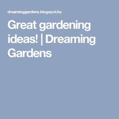 Great gardening ideas!   Dreaming Gardens