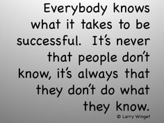 Larry Winget Quote - everybody knows what it takes to be successful
