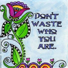 Don't waste who you are by Debi Payne
