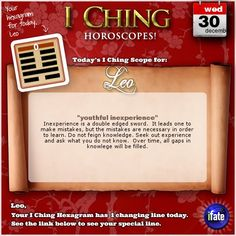 Today's I Ching Horoscope for Leo: You have 1 changing line!  Click here: http://www.ifate.com/iching_horoscopes_landing.html?I=878889&sign=leo&d=30&m=12