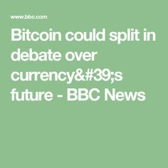 Bitcoin could split in debate over currency's future - BBC News