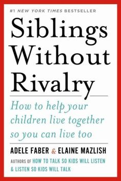 Siblings Without Rivalry by Adele Faber and Elaine Mazlish. Parenting books. how to books. self help books.