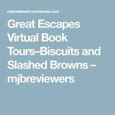 Great Escapes Virtual Book Tours–Biscuits and Slashed Browns – mjbreviewers