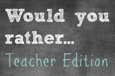 Would You Rather...? Teacher Edition