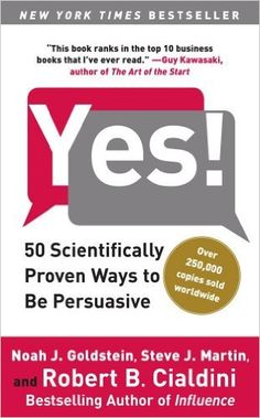 Yes!: 50 Scientifically Proven Ways to Be Persuasive Reprint, Noah J. Goldstein, Steve J. Martin, Robert B. Cialdini - Amazon.com