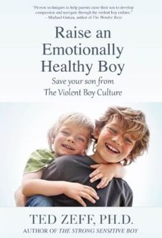 Raise an Emotionally Healthy Boy: Save your son from the Violent Boy Culture:Amazon:Kindle Store