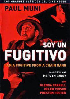 Soy un fugitivo (1932) de Mervyn LeRoy. Retrato desolador de la injusticia y el sufrimiento humanos causados por el sistema penal de los Estados Unidos vigente tras la I Guerra Mundial.