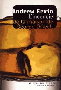 L'incendie de la maison de George Orwell. / Andrew Ervin, 2016 http://bu.univ-angers.fr/rechercher/description?notice=000806575