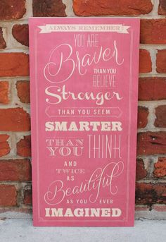 """Braver Wood Sign :: WordsOnWood.com :: This elegantly written sign reminds you that you are """"braver than you believe, stronger than you seem, smarter than you think, and twice as beautiful as you ever imagined."""" These are words that should never be forgotten. :: Vintage Sign"""