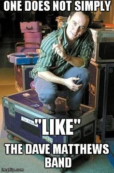 "You can't just ""like"" DMB!"