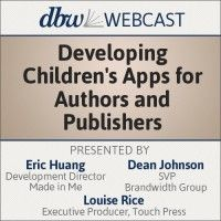 Developing Children's Apps for Authors and Publishers - Live Webcast By Eric Huang, Dean Johnson, and Louise Rice Format: Live Webinar