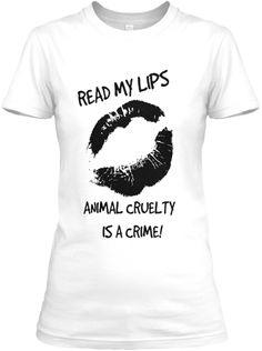 Read My Lips - Animal Cruelty is a Crime | Teespring