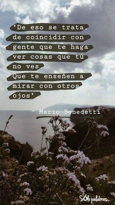 Coincide - Mario Benedetti, People that make you see things Mario Benedetti, People that make you see things M - Movie Quotes, Book Quotes, Words Quotes, Wise Words, Life Quotes, Sayings, Inspirational Phrases, Motivational Phrases, Love Phrases