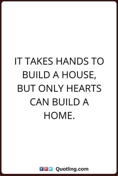 home quotes It takes hands to build a house, but only hearts can build a home.