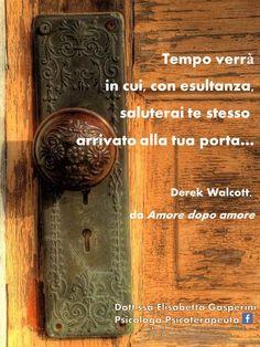 Tempo verrà in cui, con esultanza, saluterai te stesso arrivato alla tua porta… Derek Walcott, da Amore dopo amore