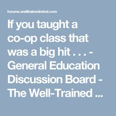 If you taught a co-op class that was a big hit . . . - General Education Discussion Board - The Well-Trained Mind Community
