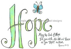 Romans 15:13 May the God of hope fill you with all joy and peace as you trust in Him!