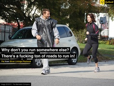 """""""Why don't you run somewhere else? There's a fucking ton of roads to run in!"""" - Pat"""