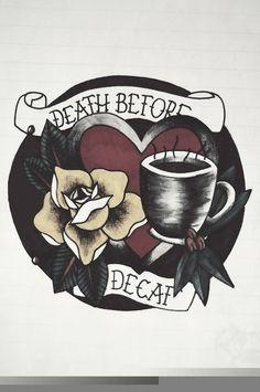 Death before decaf tattoo design