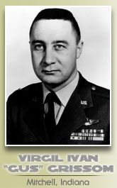 Born in Mitchell, Indiana, Gus Grissom received a mechanical engineering B.S. from Purdue University in 1950 and then enlisted in the United States Air Force. Grissom was the second American in space as one of the original NASA Project Mercury astronauts. In 1967, Grissom was killed during an Apollo 1 mission pre-launch test at the Kennedy Space Center. The Grissom Memorial at Spring Mill State Park honors Grissom's work in space exploration.