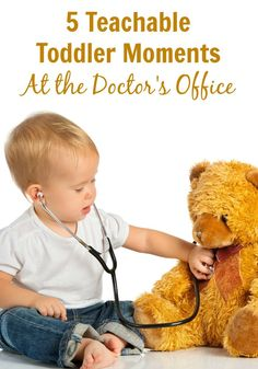 5 Teachable Toddler Moments at the Doctor's Office. Great ideas to add some educational fun to your next doctor visit, and teach your toddler some valuable lessons at the same time!