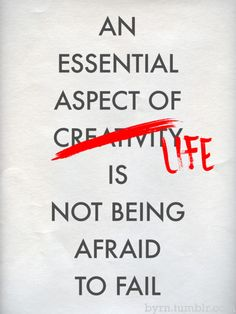 An essential aspect of life is not being afraid to fail.
