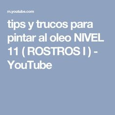tips y trucos para pintar al oleo NIVEL 11 ( ROSTROS I ) - YouTube