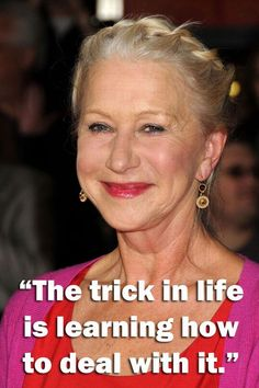 Helen Mirren quotes    This lady is so inspiring - we're inspired!