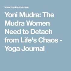 Yoni Mudra: The Mudra Women Need to Detach from Life's Chaos - Yoga Journal