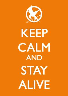 Keep Calm and Stay Alive   (Click through for more Hunger Games Keep Calm posters!)