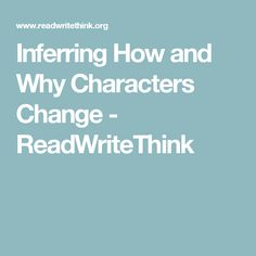 Inferring How and Why Characters Change - ReadWriteThink