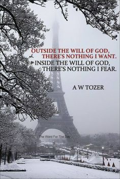 A W Tozer How often being in His will has brought a deep calm and assurance that transcends the circumstances.