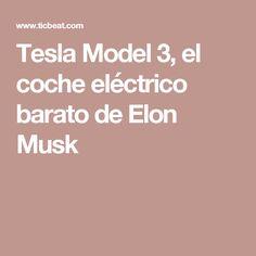 Tesla Model 3, el coche eléctrico barato de Elon Musk