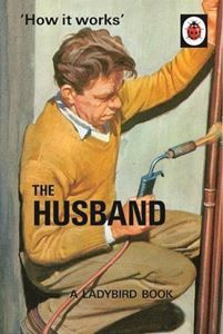 How It Works: The Husband   Hazeley, Jason & Morris, Joel – Bloomsbury Store