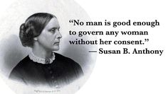 Women who changed the world. Susan B. Anthony (1820 – 1906) American Campaigner against slavery and for the promotion of women's and workers rights. She began campaigning within the temperance movement and this convinced her of the necessity for women to have the vote. She toured the US giving countless speeches on the subjects of human rights.