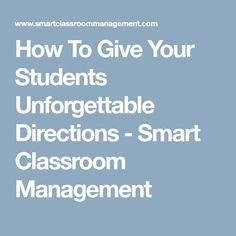 How To Give Your Students Unforgettable Directions - Smart Classroom Management