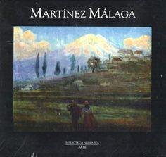 Título: Martínez Málaga. Autor: Alonso Ruiz Rosas (edición y textos). Editorial: Cuzzi Editores. Medidas: 24 x 24 cm. Páginas: 295. Acceso al libro completo: http://bibliotecaregionalmariovargasllosa.org/bibliotecavirtual/libros_11.html