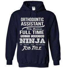 ORTHODONTIC ASSISTANT Only Because Full Time Multi Tasking NINJA Is Not An Actual Job Title T Shirts, Hoodies. Check price ==► https://www.sunfrog.com/No-Category/ORTHODONTIC-ASSISTANT--Job-title-1606-NavyBlue-Hoodie.html?41382