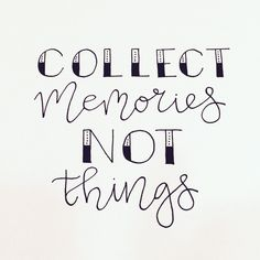 Collect memories not things! Handlettering