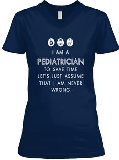 I Am A Pediatrician   I Am Never Wrong T-Shirt