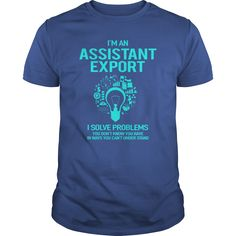 I'm An Export Assistant I Solve Problems You Don't Know You Have T-Shirt, Hoodie Export Assistant