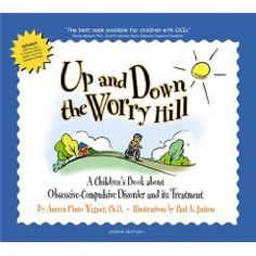 Up and Down the Worry Hill: A Children's Book about Obsessive-Compulsive Disorder and its Treatment [Paperback], (anxious child, ocd, anxiety, anxiety disorders, compulsive behavior, adhd, child development, childrens books, obsessive compulsive disorder, t)