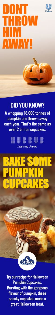 Did you know: A whopping 18,000 tonnes of Pumpkin are thrown away each year? That's the same as 2 billion pumpkin cupcakes. Join Hubbub and Unilever in inspiring change. These delicious Stork Halloween Cupcakes are bursting with flavour, as the orange juice infused icing sugar combines with the chocolate spread for each delicious mouthful. With a little artistic piping to finish, these gorgeous pumpkin cupcakes can be your spooky surprise at Halloween!