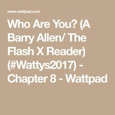 Who Are You? (A Barry Allen/ The Flash X Reader) (#Wattys2017) - Chapter 8 - Wattpad