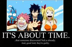 "Fairy Tail (it makes me laugh when gray is just like ""I found you!"" It made me laugh so hard!)"
